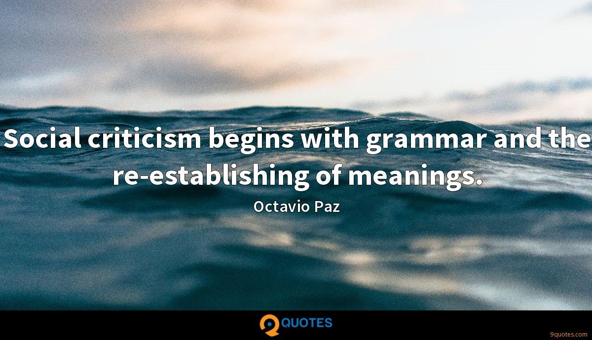 Social criticism begins with grammar and the re-establishing of meanings.