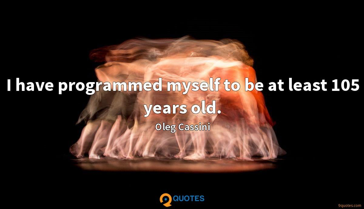 I have programmed myself to be at least 105 years old.