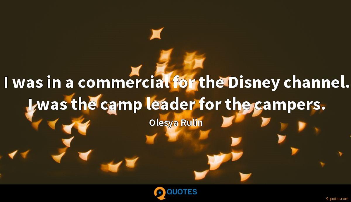 I was in a commercial for the Disney channel. I was the camp leader for the campers.