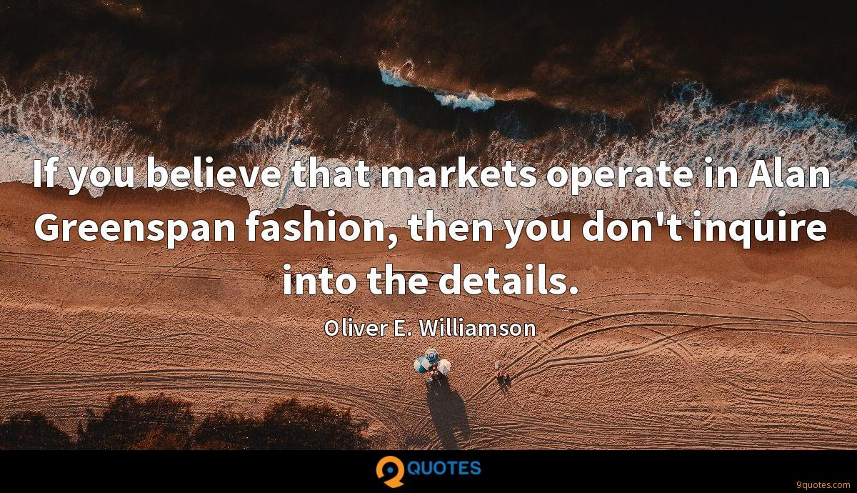 If you believe that markets operate in Alan Greenspan fashion, then you don't inquire into the details.