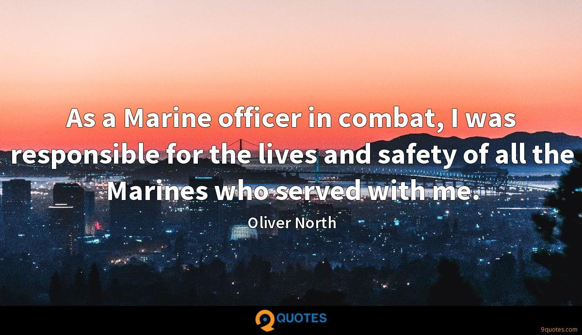As a Marine officer in combat, I was responsible for the lives and safety of all the Marines who served with me.
