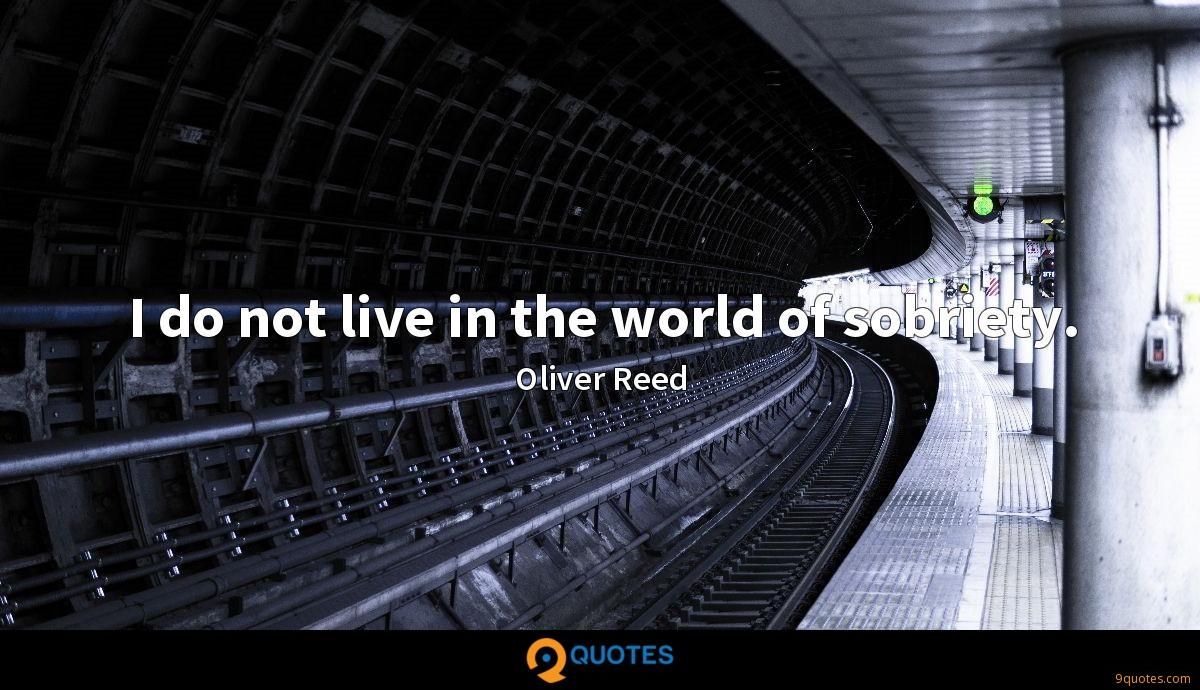I do not live in the world of sobriety.