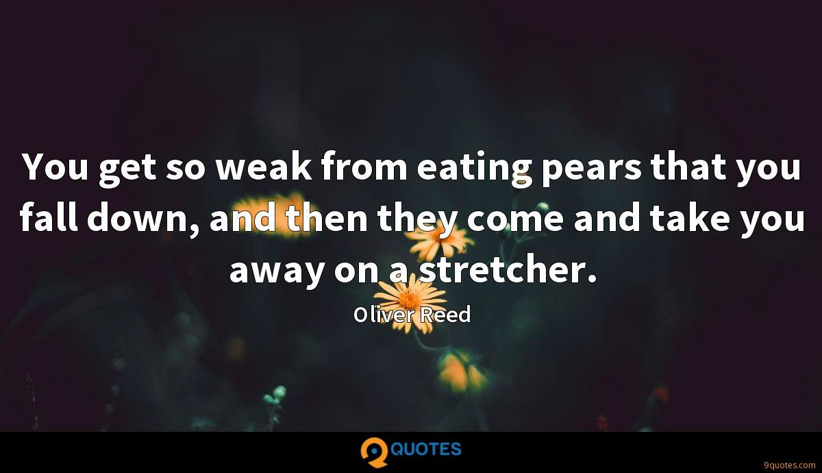 You get so weak from eating pears that you fall down, and then they come and take you away on a stretcher.
