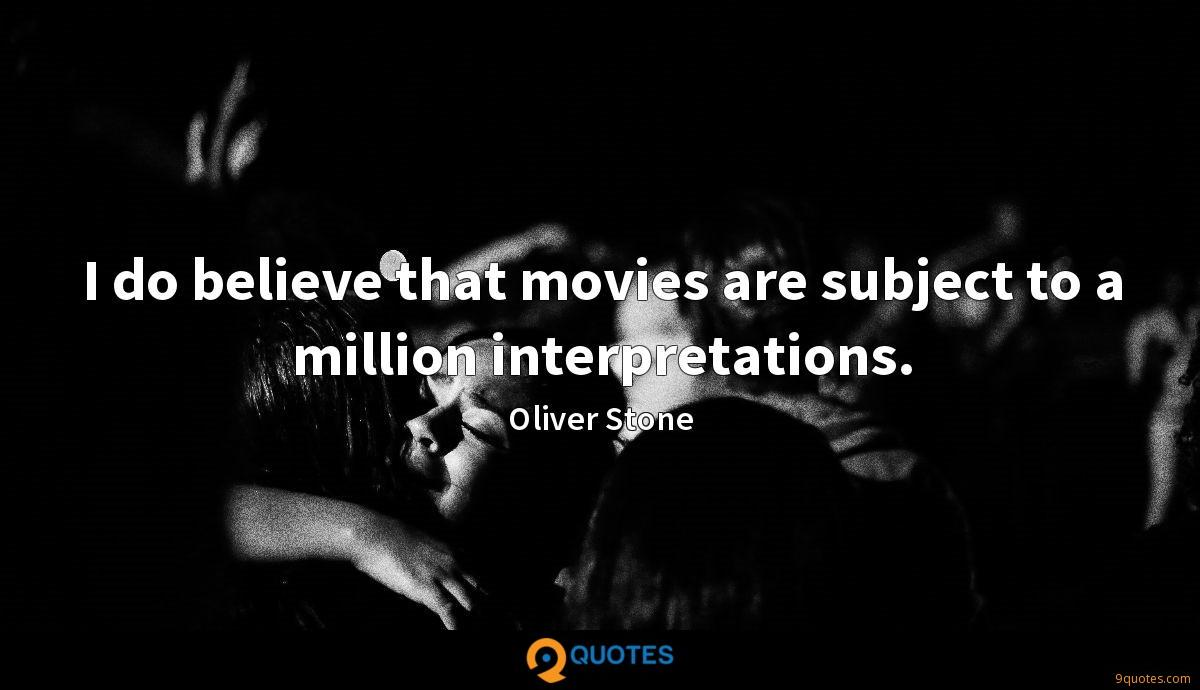 I do believe that movies are subject to a million interpretations.