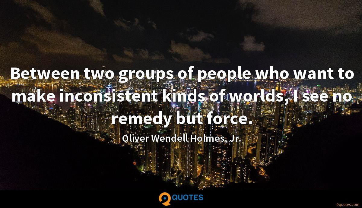 Between two groups of people who want to make inconsistent kinds of worlds, I see no remedy but force.