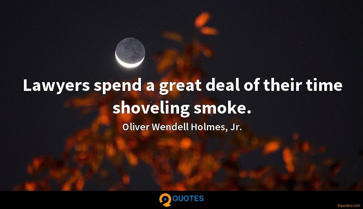 Lawyers spend a great deal of their time shoveling smoke.
