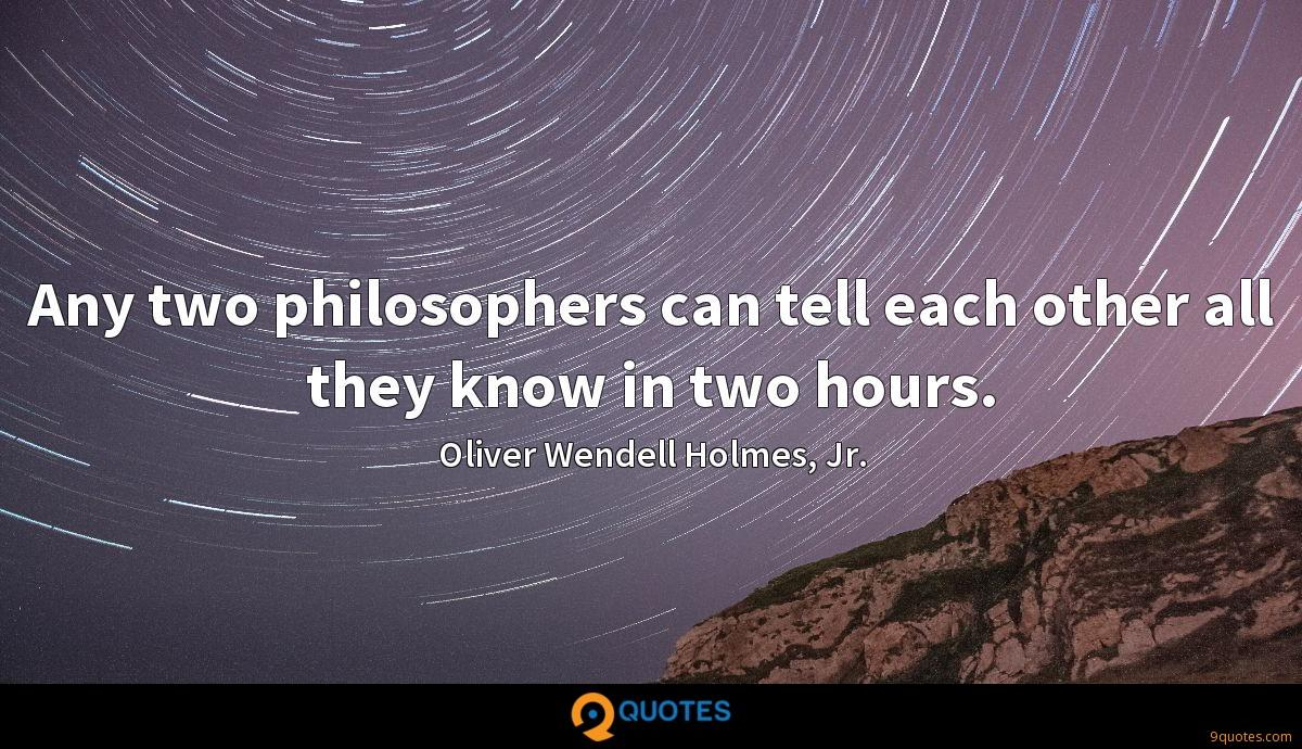 Any two philosophers can tell each other all they know in two hours.