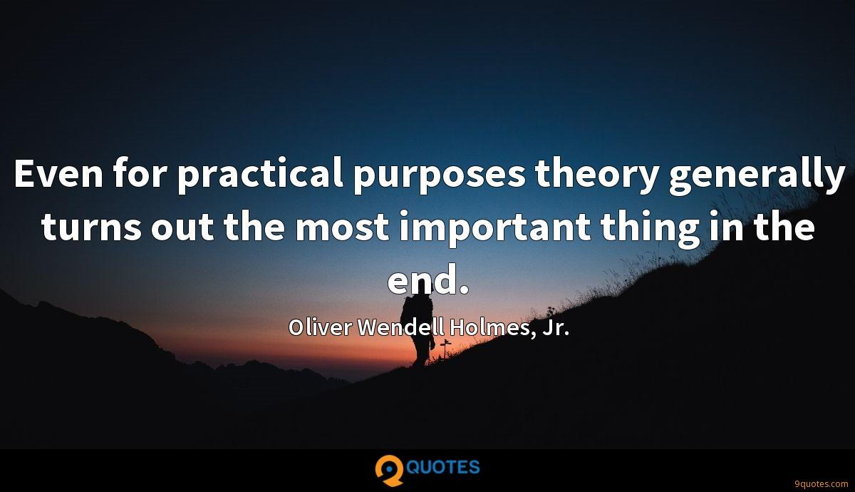 Even for practical purposes theory generally turns out the most important thing in the end.