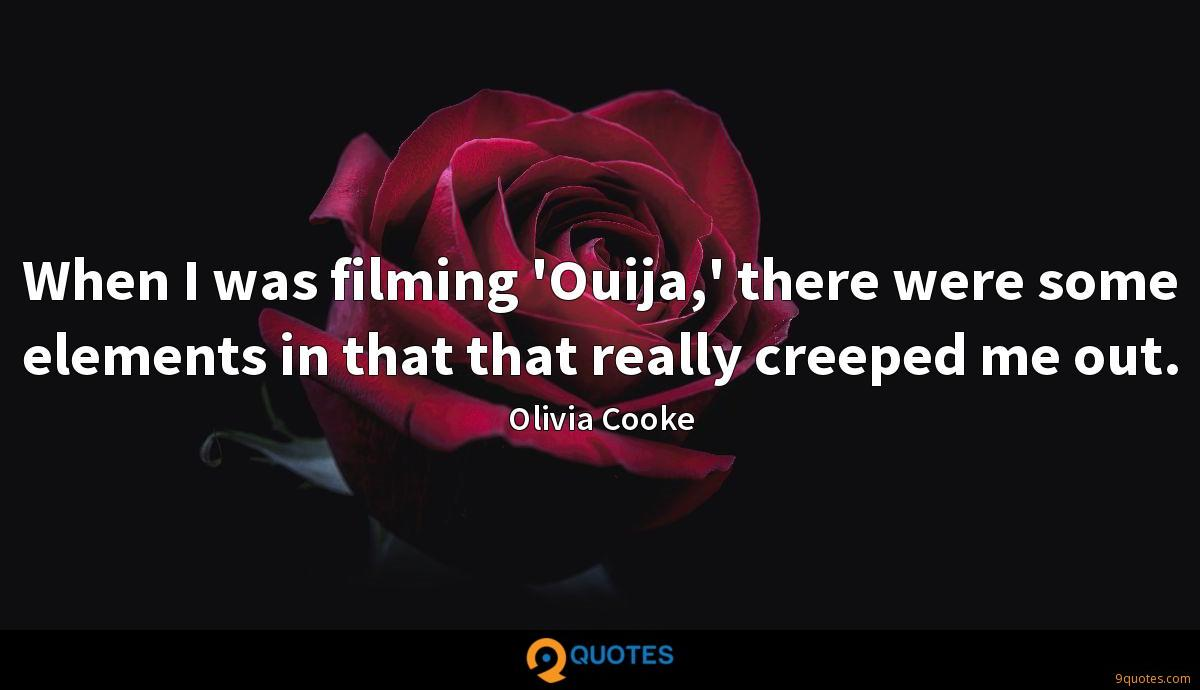 When I was filming 'Ouija,' there were some elements in that that really creeped me out.
