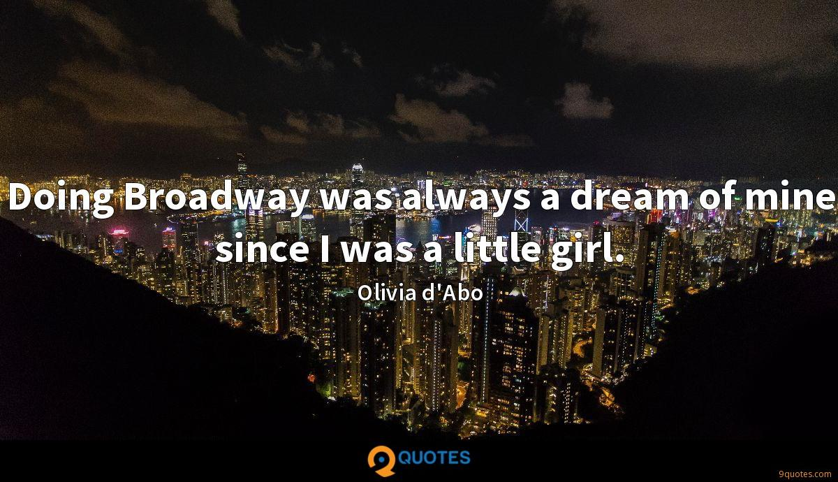 Doing Broadway was always a dream of mine since I was a little girl.