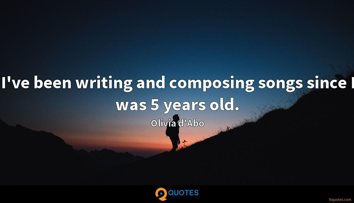 I've been writing and composing songs since I was 5 years old.