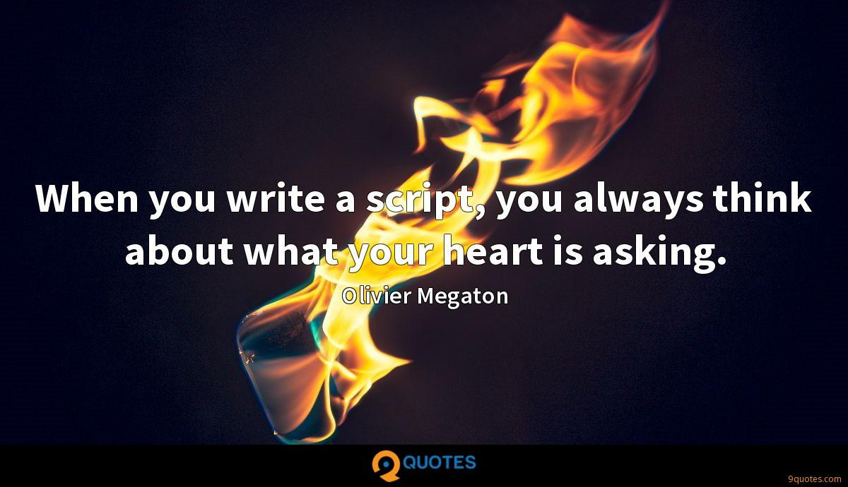 When you write a script, you always think about what your heart is asking.