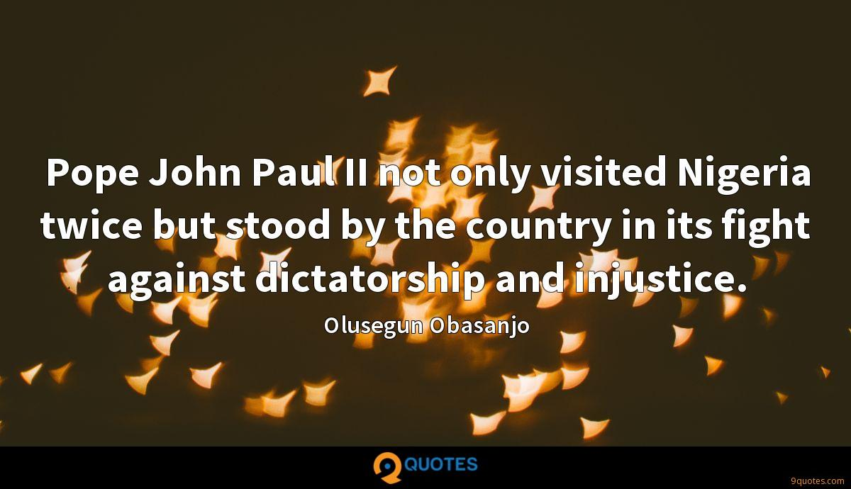 Pope John Paul II not only visited Nigeria twice but stood by the country in its fight against dictatorship and injustice.