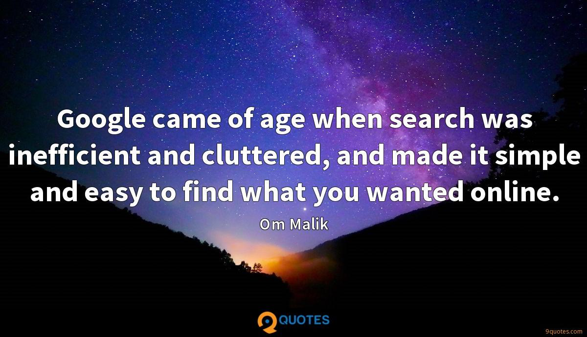 Google came of age when search was inefficient and cluttered, and made it simple and easy to find what you wanted online.