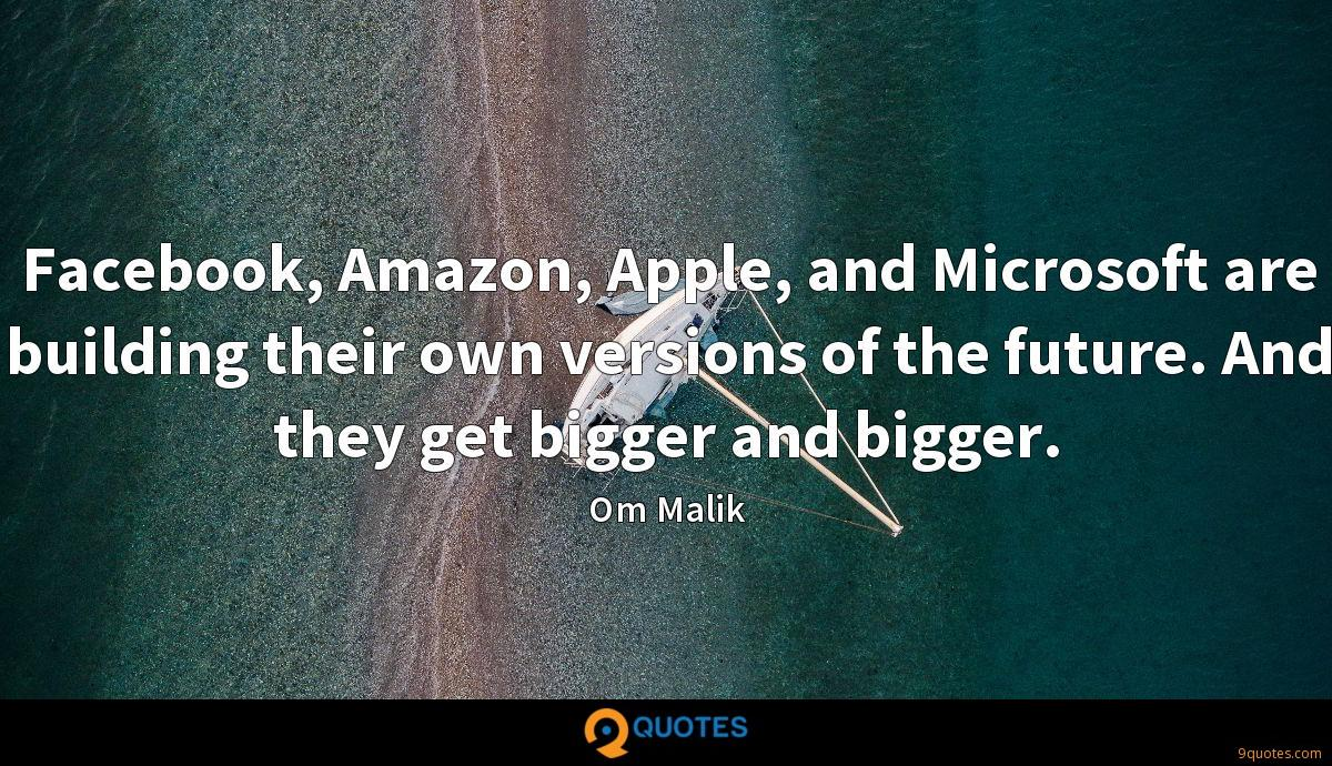 Facebook, Amazon, Apple, and Microsoft are building their own versions of the future. And they get bigger and bigger.