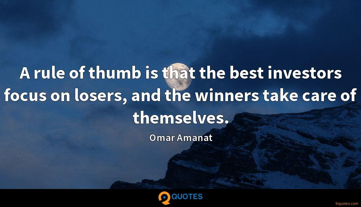 A rule of thumb is that the best investors focus on losers, and the winners take care of themselves.