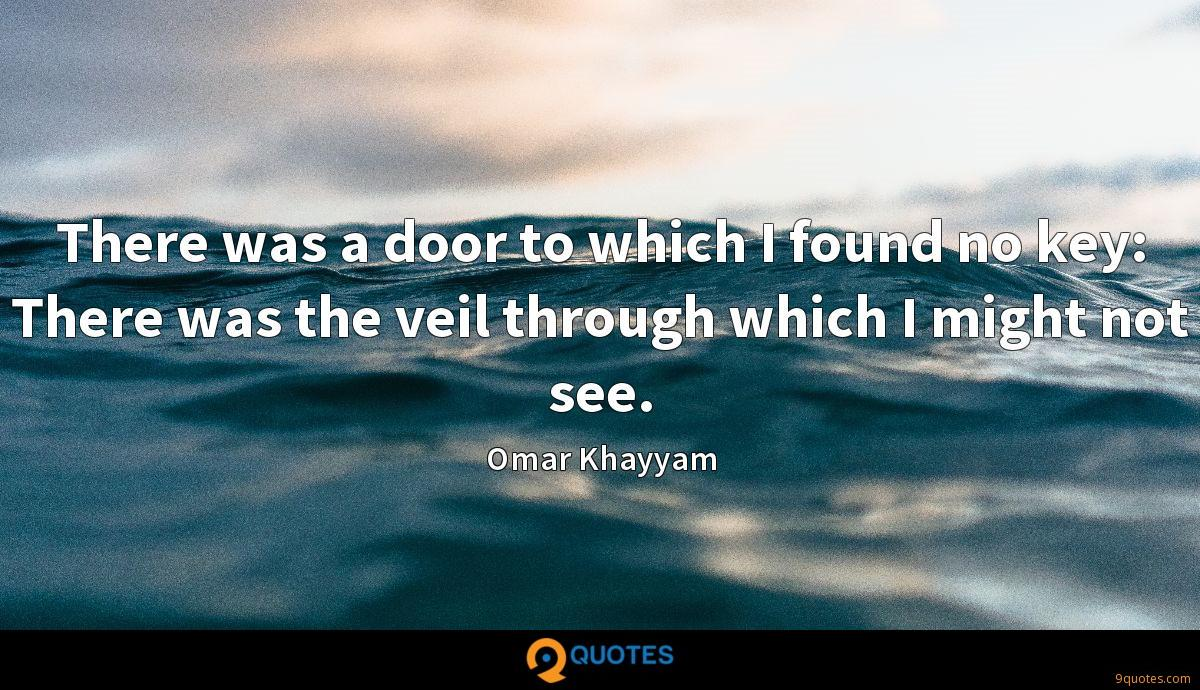 There was a door to which I found no key: There was the veil through which I might not see.
