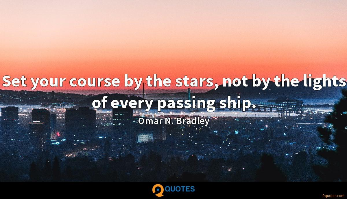 Set your course by the stars, not by the lights of every passing ship.
