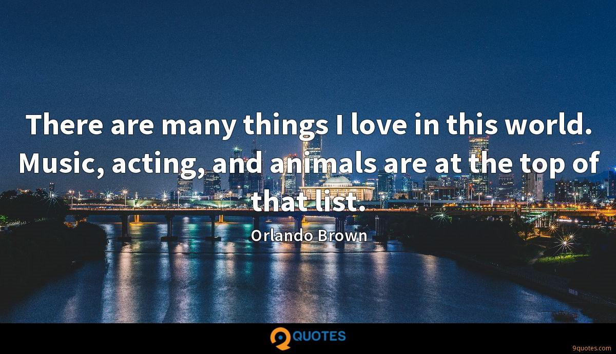 There are many things I love in this world. Music, acting, and animals are at the top of that list.