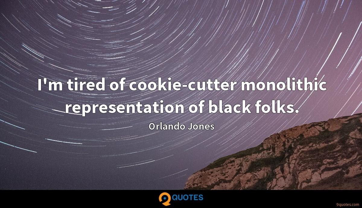I'm tired of cookie-cutter monolithic representation of black folks.