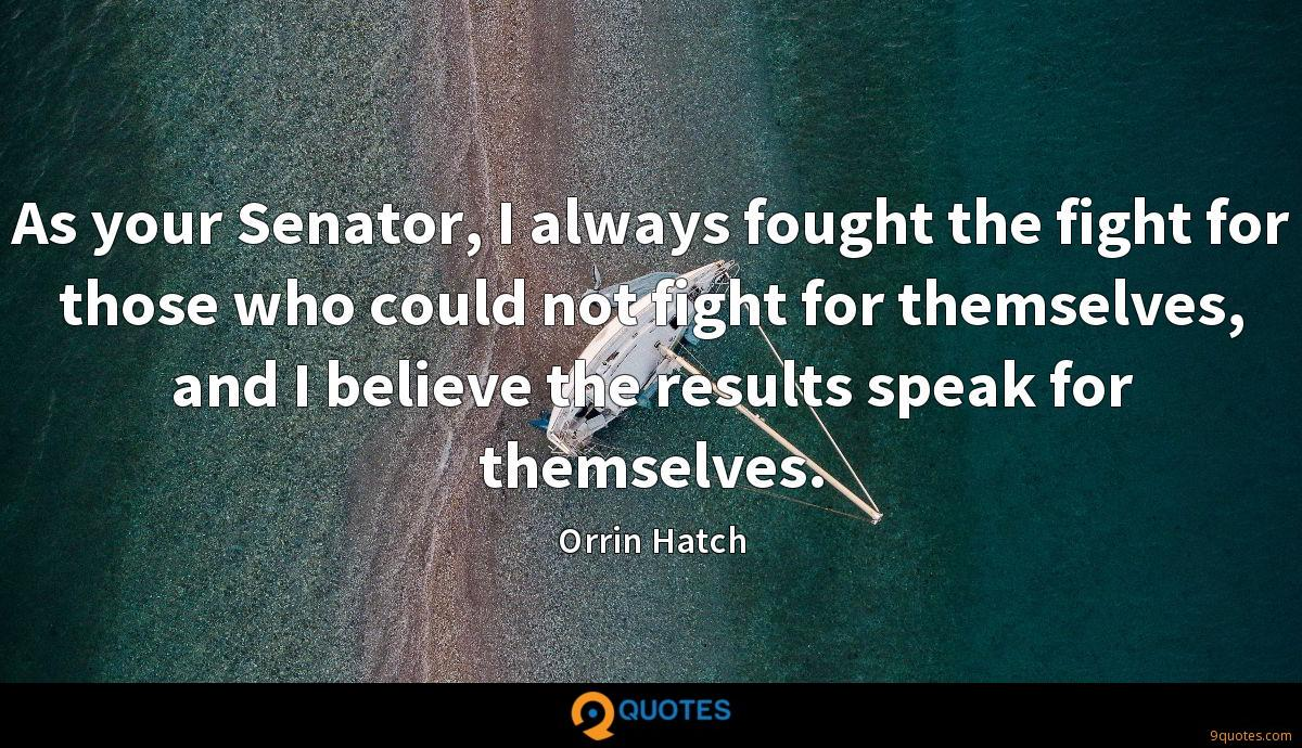 As your Senator, I always fought the fight for those who could not fight for themselves, and I believe the results speak for themselves.