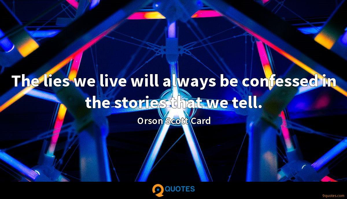 The lies we live will always be confessed in the stories that we tell.