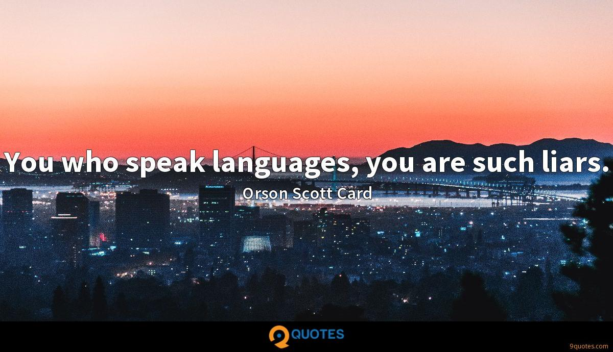 You who speak languages, you are such liars.