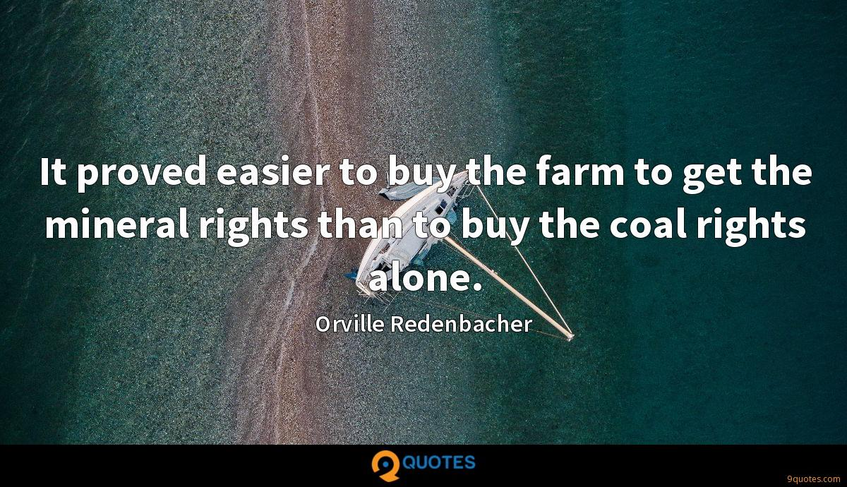 It proved easier to buy the farm to get the mineral rights than to buy the coal rights alone.