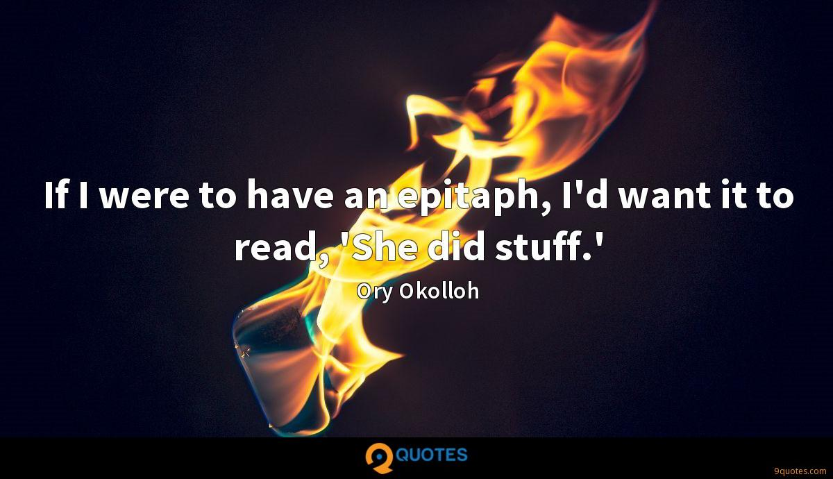 If I were to have an epitaph, I'd want it to read, 'She did stuff.'