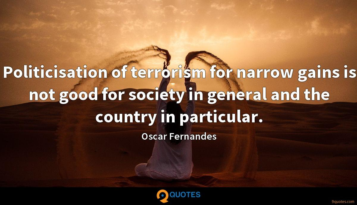 Politicisation of terrorism for narrow gains is not good for society in general and the country in particular.