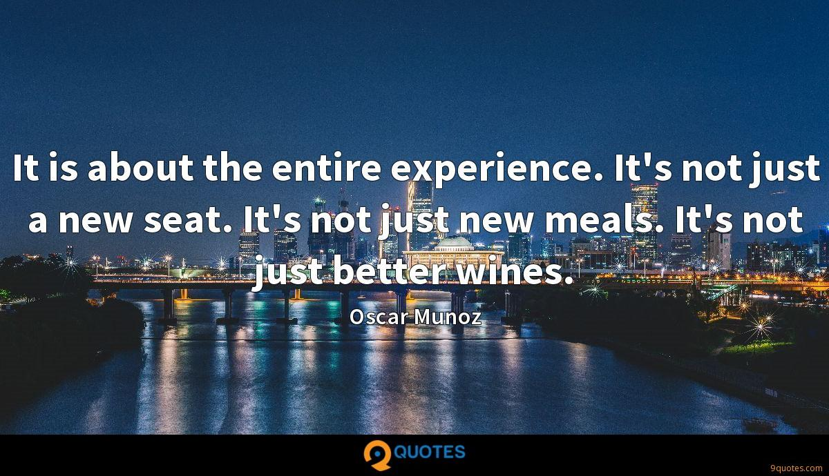 It is about the entire experience. It's not just a new seat. It's not just new meals. It's not just better wines.
