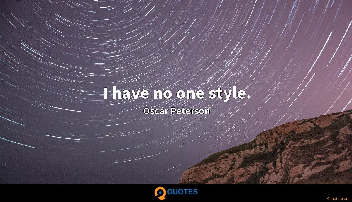 I have no one style.