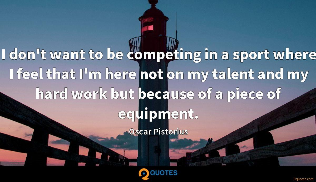 I don't want to be competing in a sport where I feel that I'm here not on my talent and my hard work but because of a piece of equipment.
