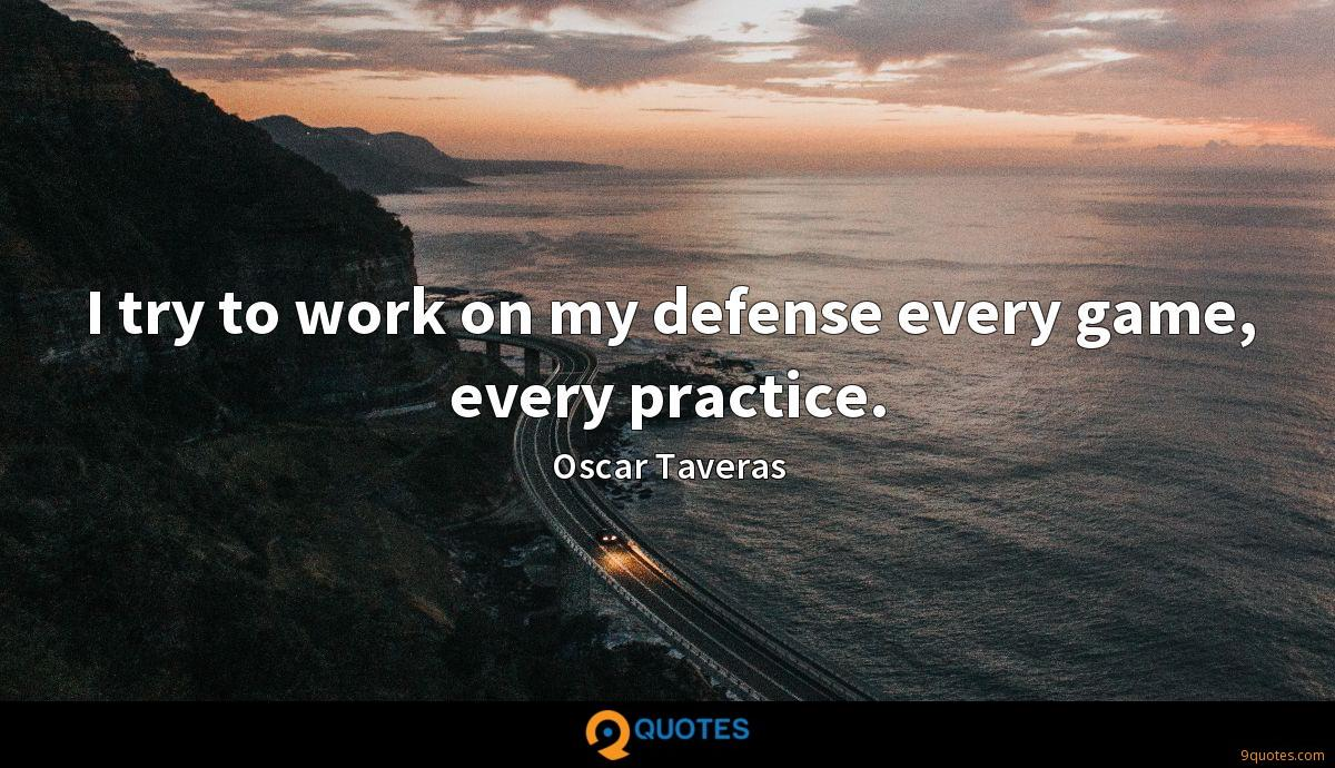 I try to work on my defense every game, every practice.