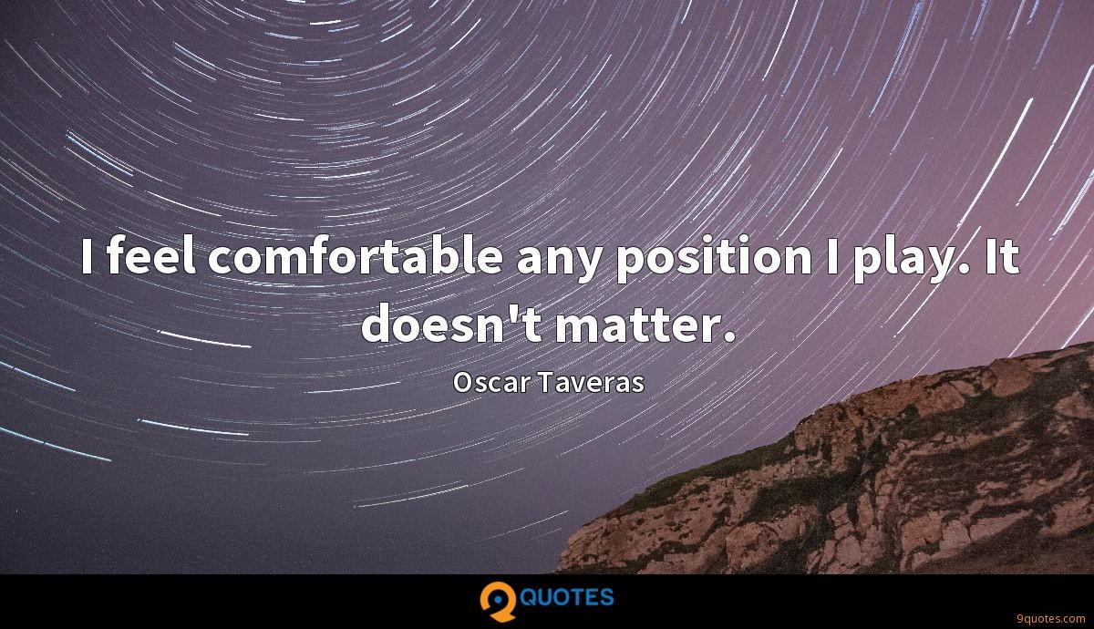 I feel comfortable any position I play. It doesn't matter.