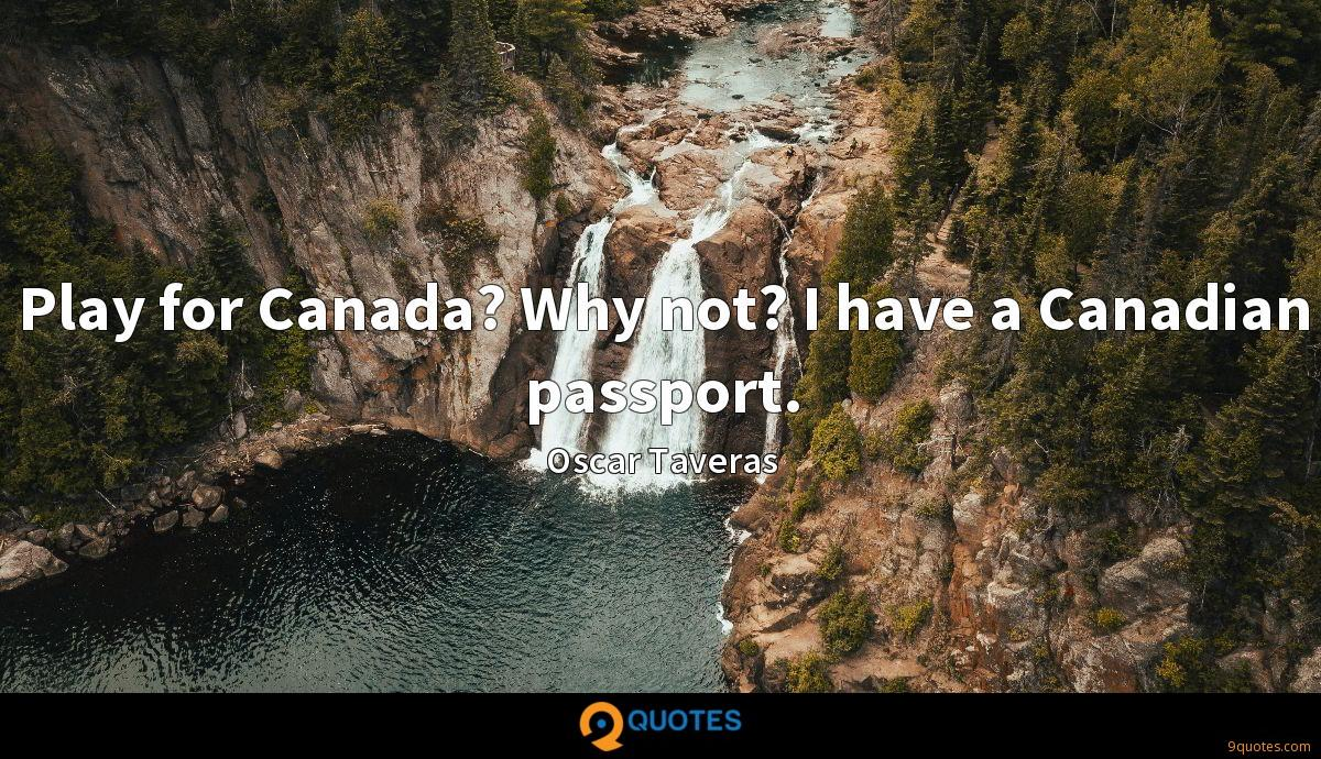 Play for Canada? Why not? I have a Canadian passport.