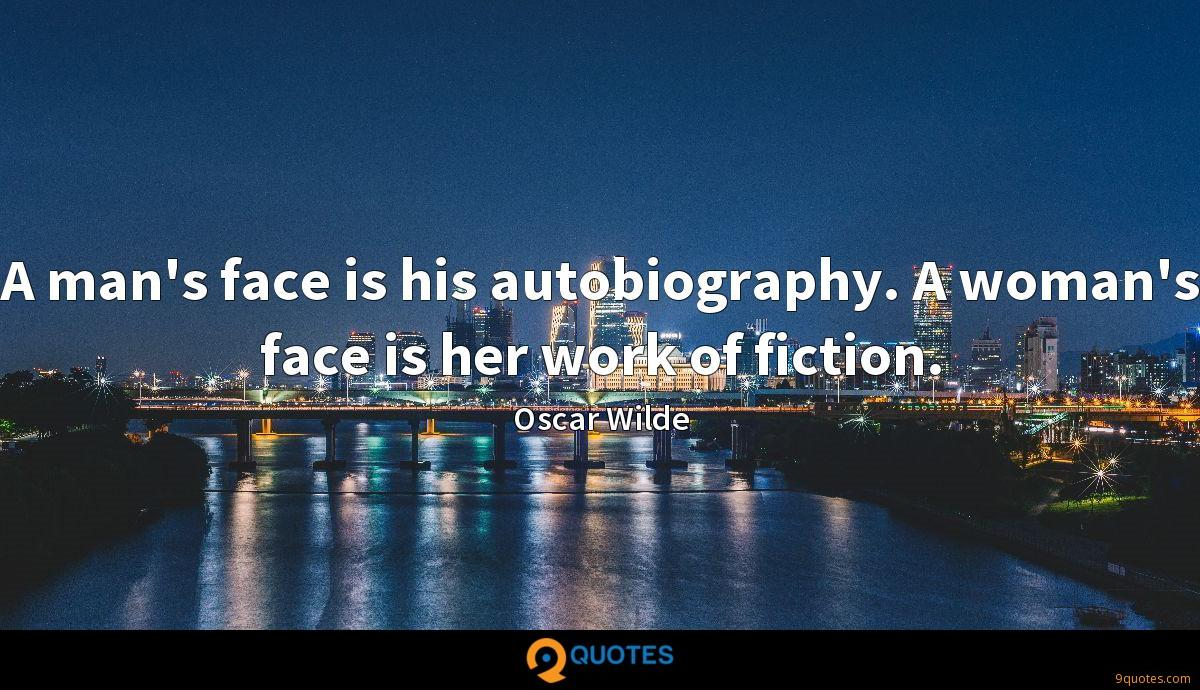 A man's face is his autobiography. A woman's face is her work of fiction.