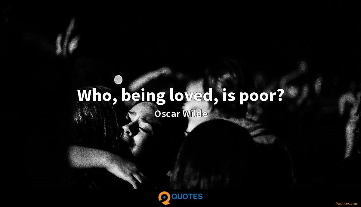 Who, being loved, is poor?