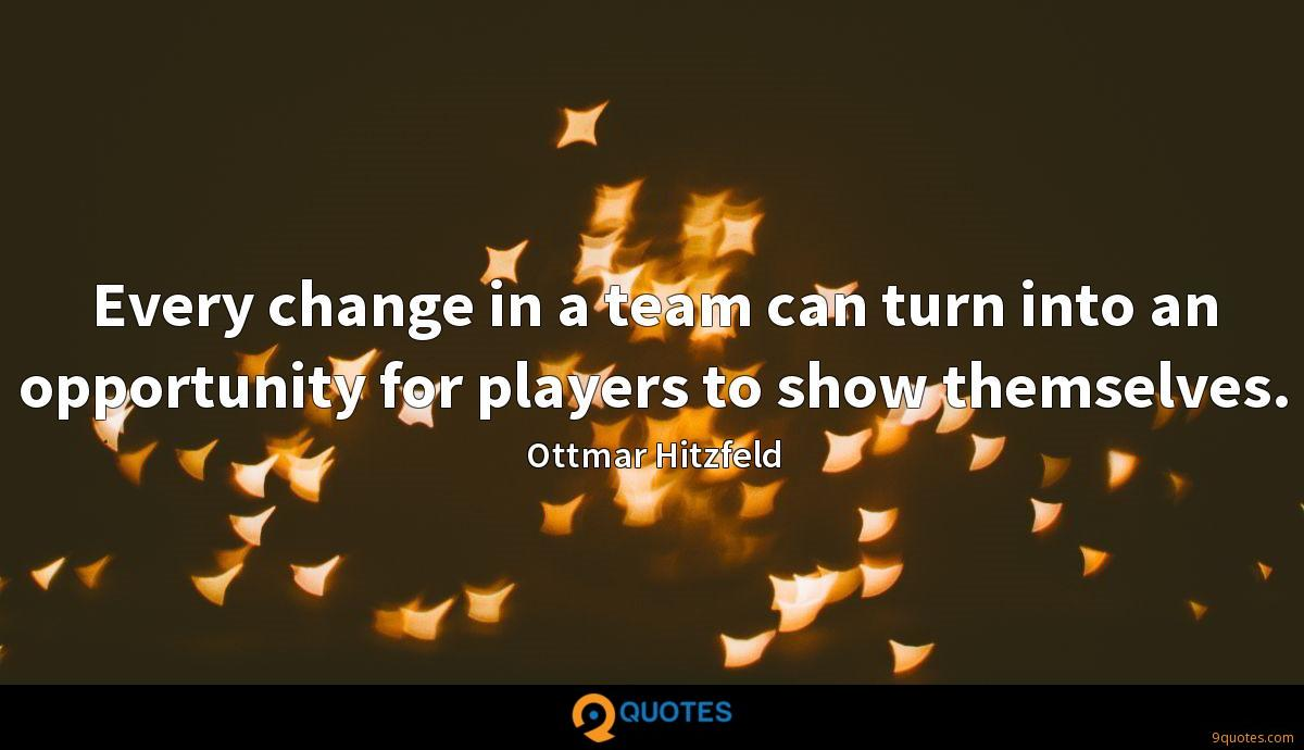 Every change in a team can turn into an opportunity for players to show themselves.