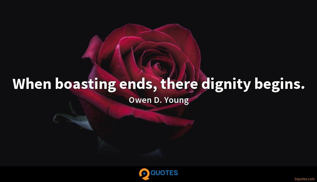 When boasting ends, there dignity begins.