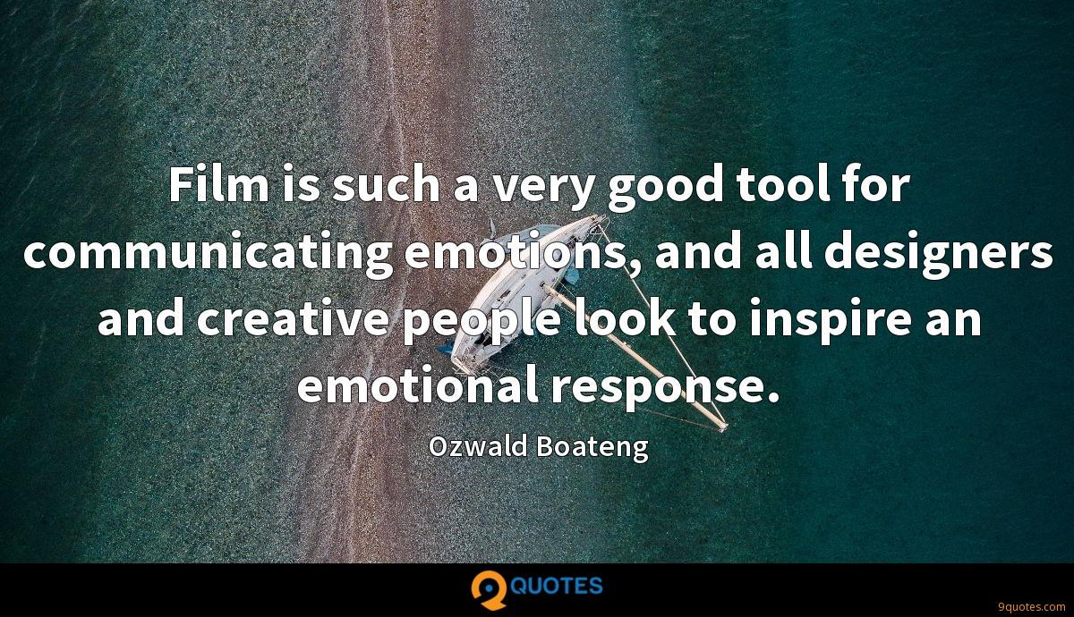 Film is such a very good tool for communicating emotions, and all designers and creative people look to inspire an emotional response.