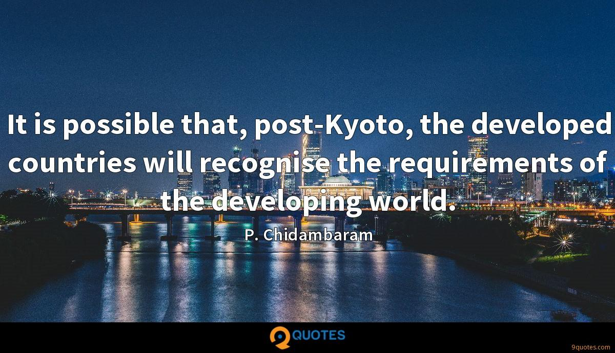 It is possible that, post-Kyoto, the developed countries will recognise the requirements of the developing world.