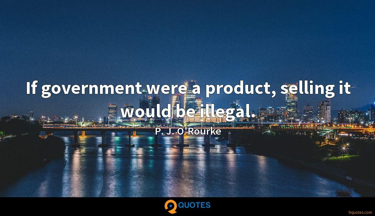 If government were a product, selling it would be illegal.