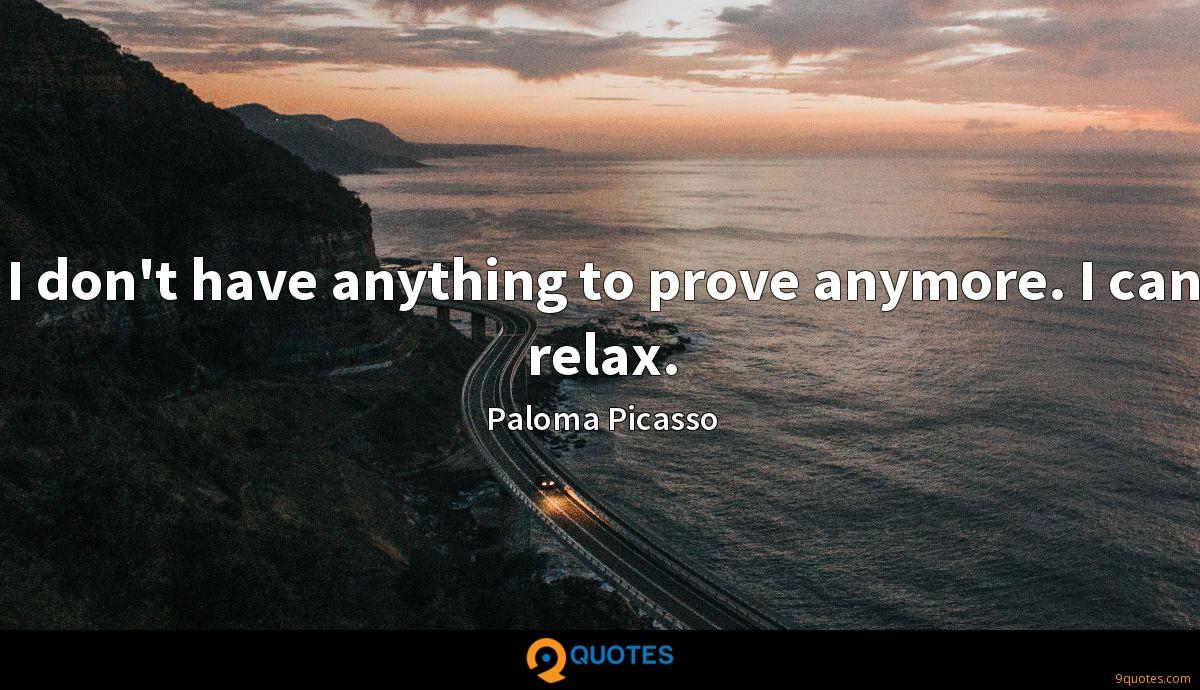 I don't have anything to prove anymore. I can relax.