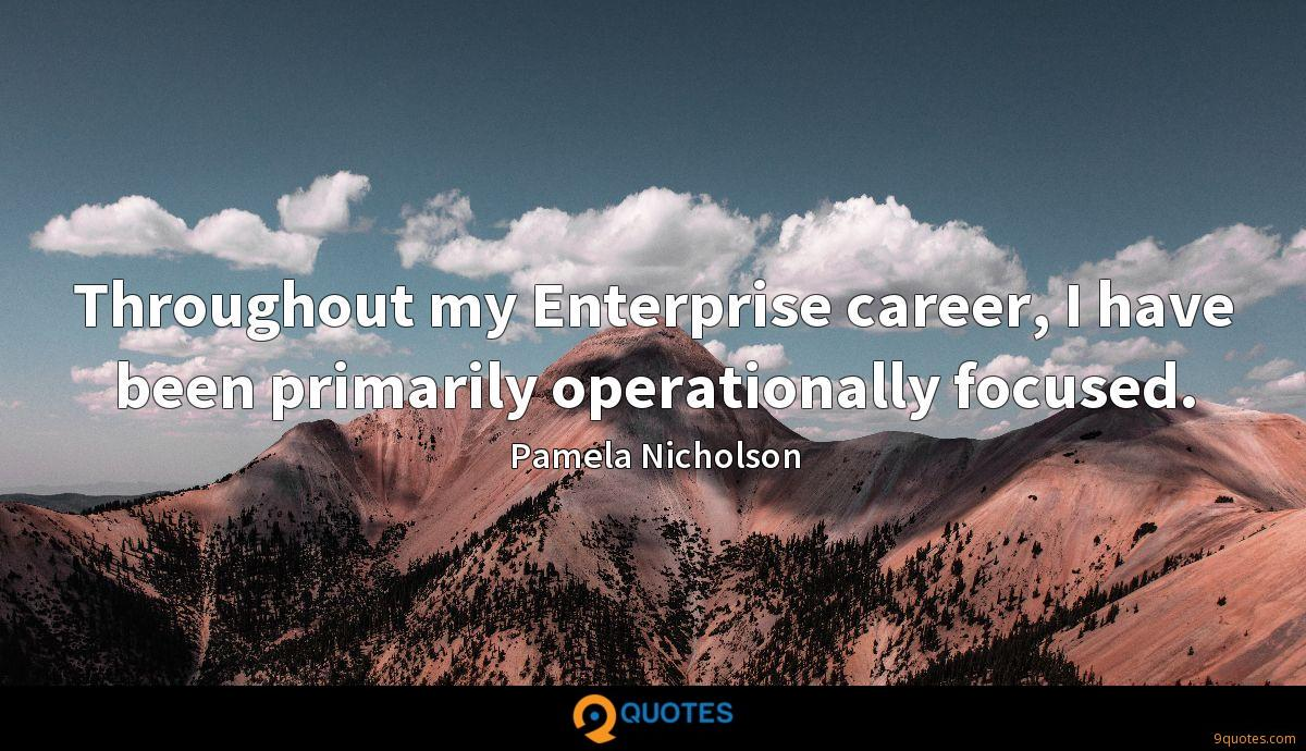 Throughout my Enterprise career, I have been primarily operationally focused.