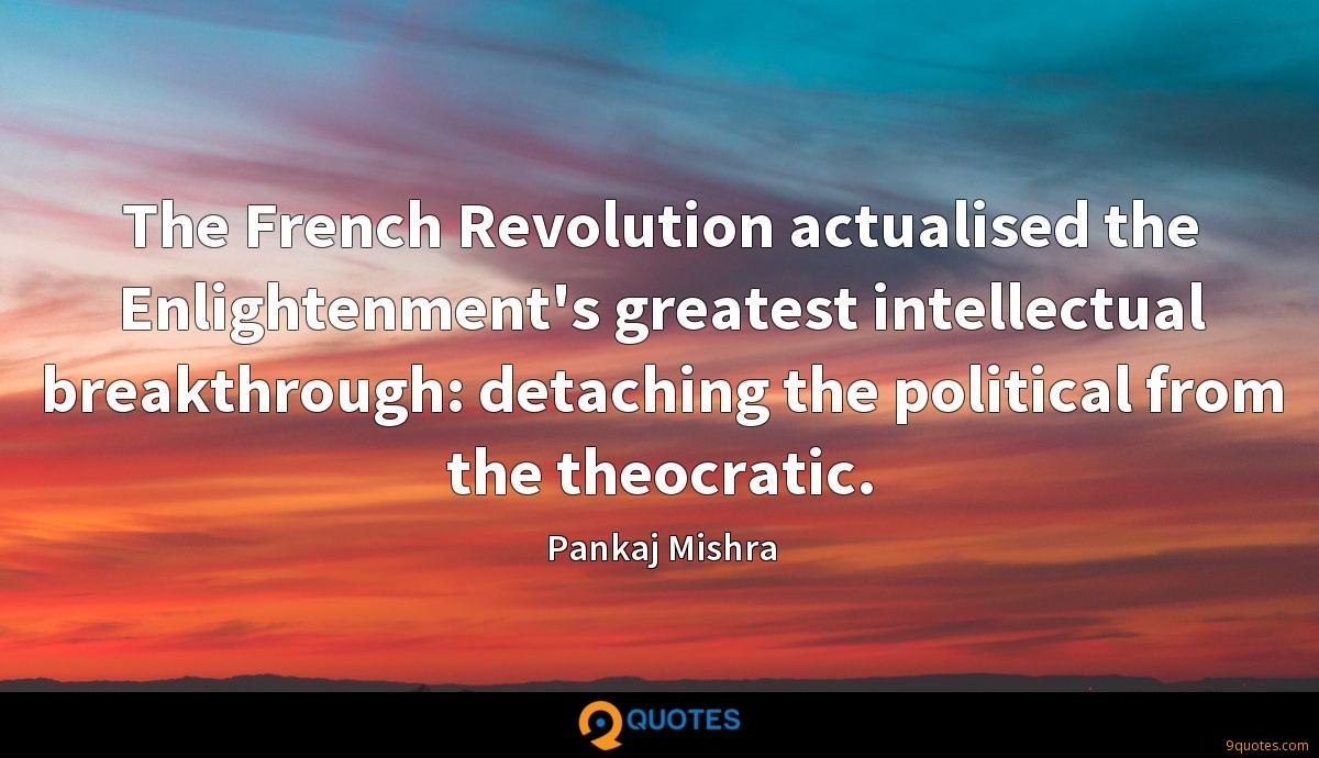 The French Revolution actualised the Enlightenment's greatest intellectual breakthrough: detaching the political from the theocratic.