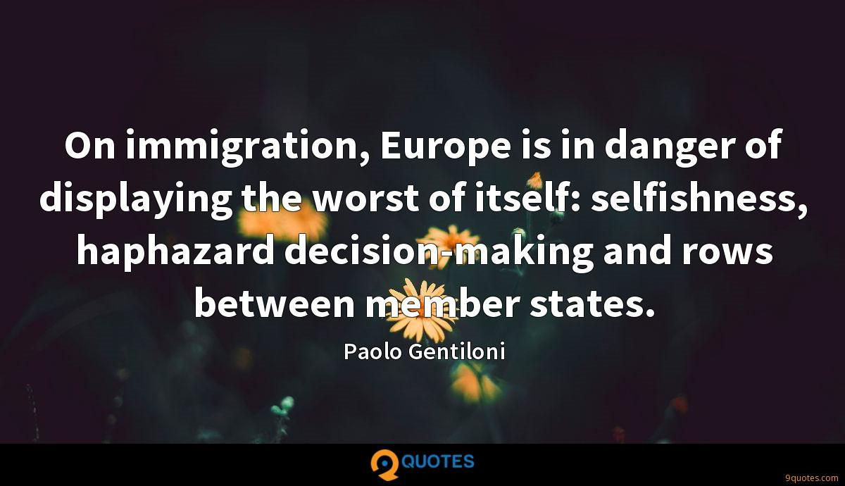 On immigration, Europe is in danger of displaying the worst of itself: selfishness, haphazard decision-making and rows between member states.