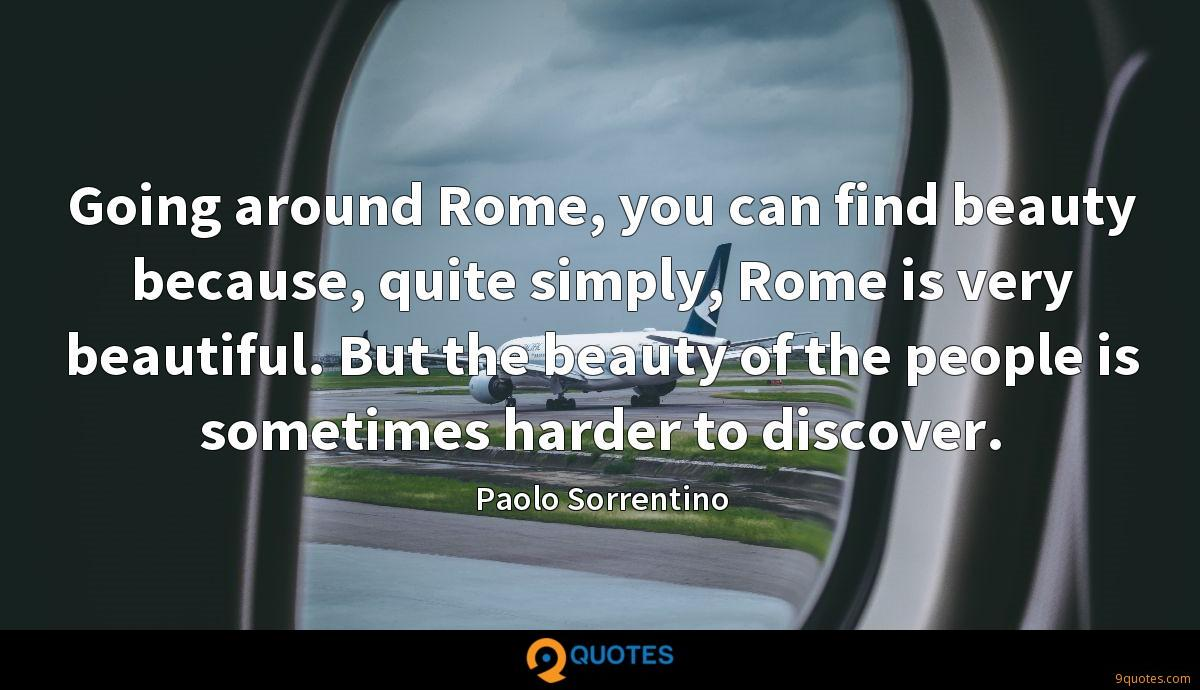 Going around Rome, you can find beauty because, quite simply, Rome is very beautiful. But the beauty of the people is sometimes harder to discover.
