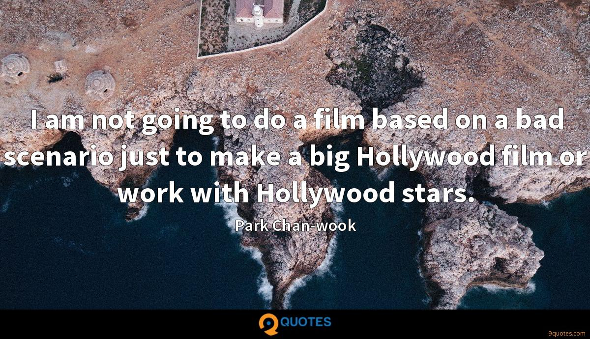 I am not going to do a film based on a bad scenario just to make a big Hollywood film or work with Hollywood stars.
