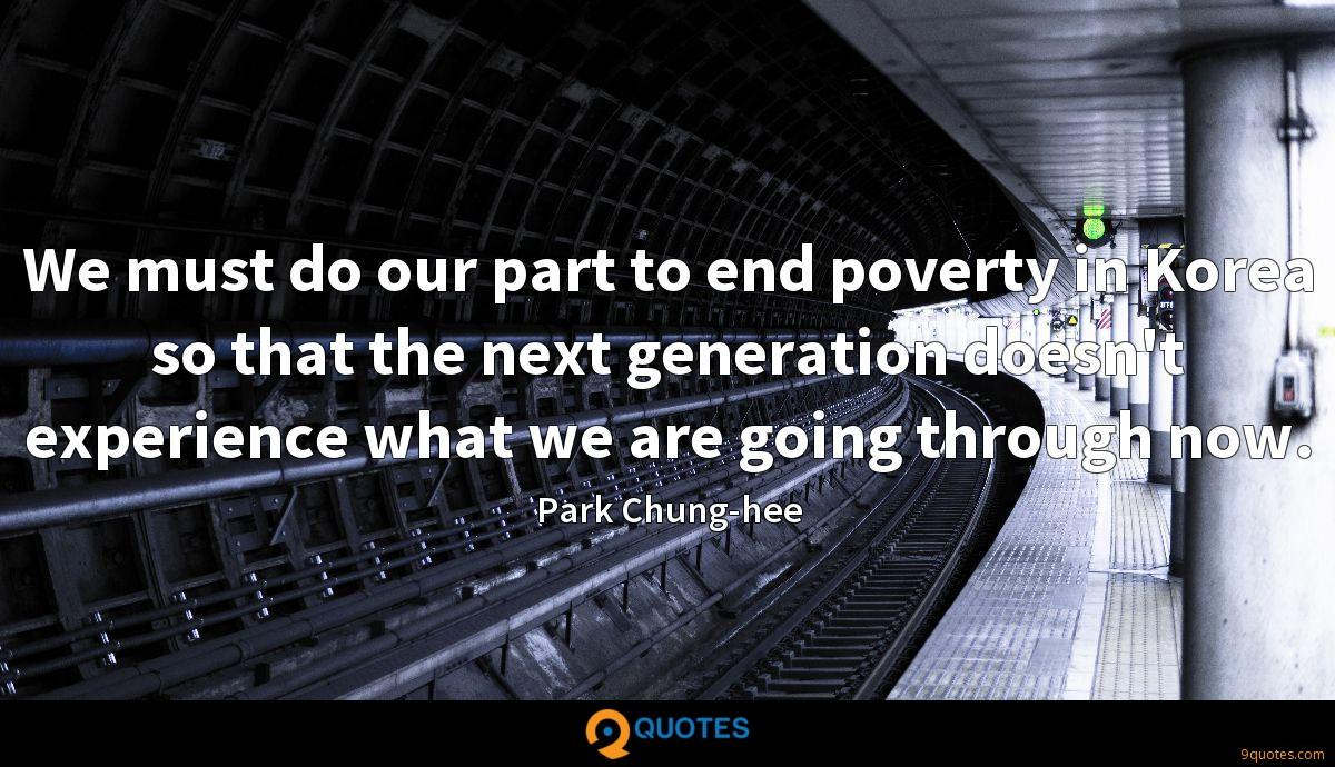 We must do our part to end poverty in Korea so that the next generation doesn't experience what we are going through now.